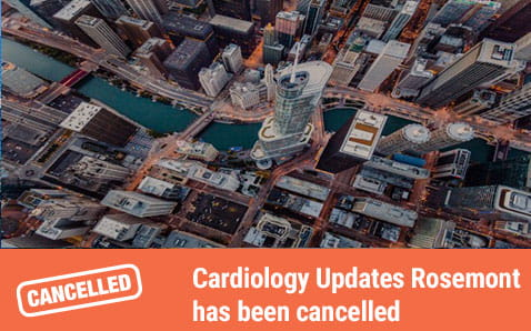 Cardiology Updates Rosemont is cancelled.