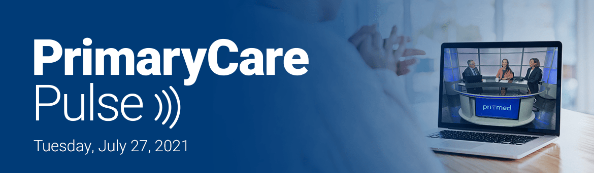 Primary Care Pulse: Live on July 27, 2021