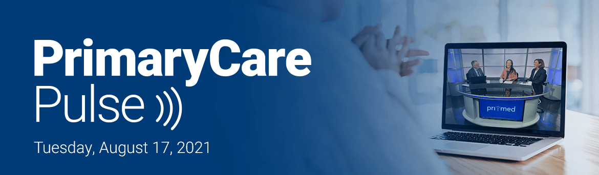 Primary Care Pulse: Live on August !7, 2021