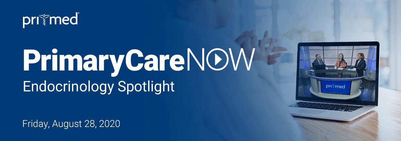 PrimaryCareNOW: Endocrinology Spotlight